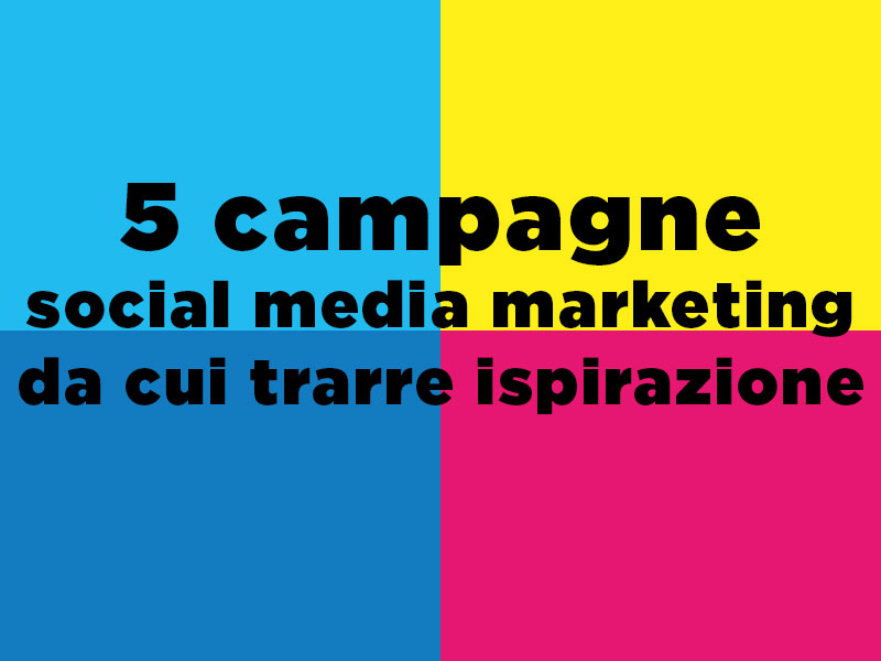 5 campagne social media marketing da cui trarre ispirazione