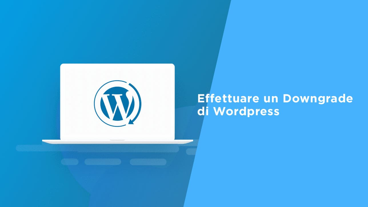 effettuare un downgrade di wordpress
